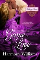 How to Play the Game of Love ebook door Harmony Williams