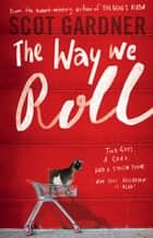 The Way We Roll ebook by Scot Gardner