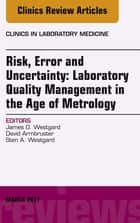 Risk, Error and Uncertainty: Laboratory Quality Management in the Age of Metrology, An Issue of the Clinics in Laboratory Medicine, E-Book ebook by David Armbruster, James O. Westgard, Ph.D.,...
