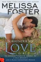 Surrender My Love (Bradens at Peaceful Harbor) ebook by Melissa Foster