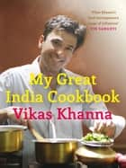 My Great Indian Cookbook ebook by Vikas Khanna