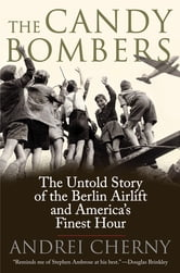 The Candy Bombers - The Untold Story of the Berlin Aircraft and America's Finest Hour ebook by Andrei Cherny