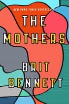 The Mothers - the New York Times bestseller ebook by Brit Bennett
