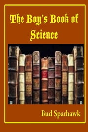 The Boy's Bookof Science ebook by Bud Sparhawk