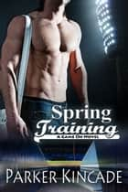 Spring Training ebook by Parker Kincade