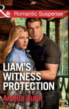 Liam's Witness Protection (Mills & Boon Romantic Suspense) (Man on a Mission, Book 6) 電子書 by Amelia Autin