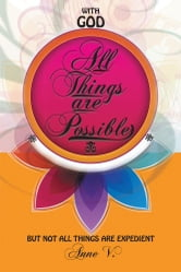 With God All Things are Possible - But not all things are expedient ebook by Anne V.