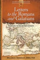 Letters to the Romans and Galatians ebook by William A. Anderson, DMin, PhD