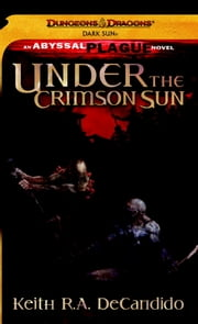 Under the Crimson Sun - A Dungeons & Dragons Novel ebook by Keith R.A. DeCandido