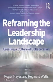 Reframing the Leadership Landscape - Creating a Culture of Collaboration ebook by Roger Hayes,Reginald Watts