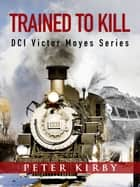 Trained To Kill ebook by Peter Kirby
