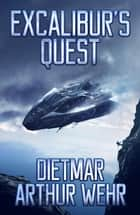 Excalibur's Quest - Swordships Odyssey, #2 ebook by Dietmar Arthur Wehr