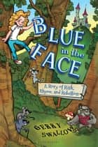 Blue in the Face ebook by Gerry Swallow,Valerio Fabbretti