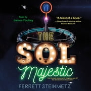 The Sol Majestic - A novel audiobook by Ferrett Steinmetz