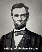 The Writings of Abraham Lincoln, all 7 volumes in a single file ebook by Abraham Lincoln