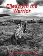 Elleswyth the Warrior ebook by Nick Armbrister, P.J. Reed