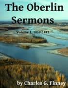 The Oberlin Sermons - Volume 1: 1839-1842 ebook by Charles G. Finney