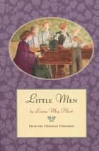 Little Men - From the Original Publisher ebook by Louisa May Alcott