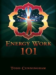 Energy Work 101 ebook by Todd Cunningham