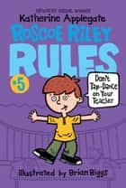Roscoe Riley Rules #5: Don't Tap-Dance on Your Teacher ebook by Katherine Applegate, Brian Biggs