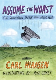 Assume the Worst - The Graduation Speech You'll Never Hear ebook by Carl Hiaasen, Roz Chast