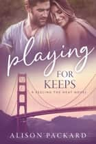 Playing for Keeps ebook by Alison Packard