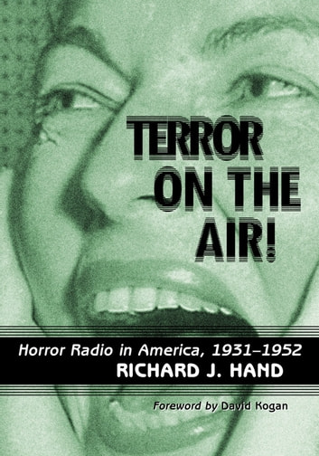 Terror on the Air! - Horror Radio in America, 1931–1952 ebook by Richard J. Hand