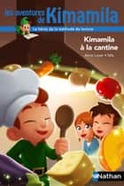 Kimamila à la cantine - Dès 6 ans eBook by Anne Loyer, Nils