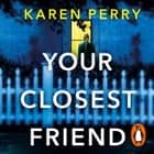 Your Closest Friend - The twisty shocking thriller audiobook by Karen Perry