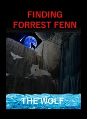 Finding Forrest Fenn ebook by The Wolf