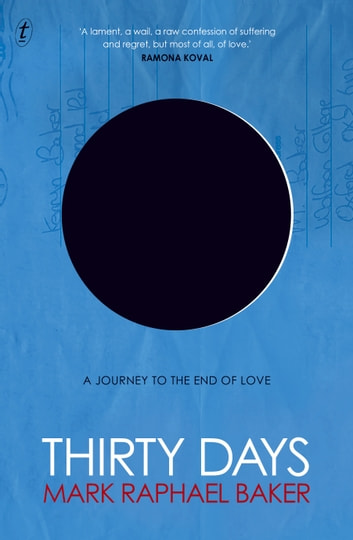 Thirty Days - A Journey to the End of Love ebook by Mark Raphael Baker