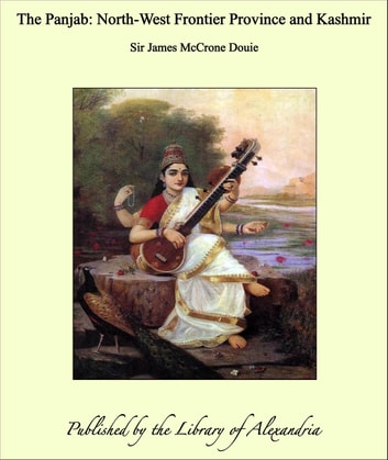 The Panjab: North-West Frontier Province and Kashmir ebook by Sir James McCrone Douie
