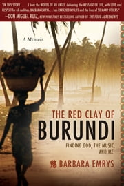 The Red Clay of Burundi: Finding God, the Music, and Me ebook by Barbara Emrys
