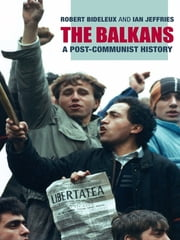 The Balkans - A Post-Communist History ebook by Robert Bideleux,Ian Jeffries