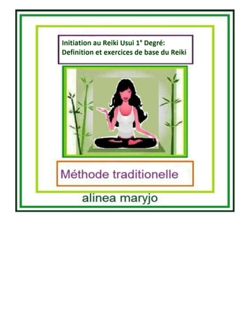 Definition, Initiation et exercices au Reiki Usui 1° Degré: - Méthode traditionelle ebook by Marie rosé Guirao