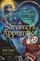 The Sorcerer's Apprentice - An Anthology of Magical Tales ebook by Jack Zipes, Natalie Frank