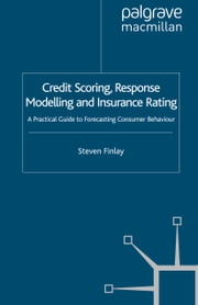 Credit Scoring, Response Modelling and Insurance Rating - A Practical Guide to Forecasting Consumer Behaviour ebook by S. Finlay