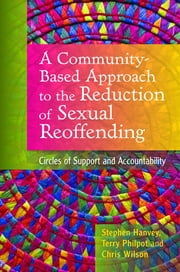 A Community-Based Approach to the Reduction of Sexual Reoffending - Circles of Support and Accountability ebook by Chris Wilson,Terry Philpot,Stephen Hanvey