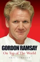 Gordon Ramsay - On Top of the World eBook by Neil Simpson