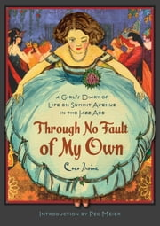 Through No Fault of My Own - A Girl's Diary of Life on Summit Avenue in the Jazz Age ebook by Coco Irvine