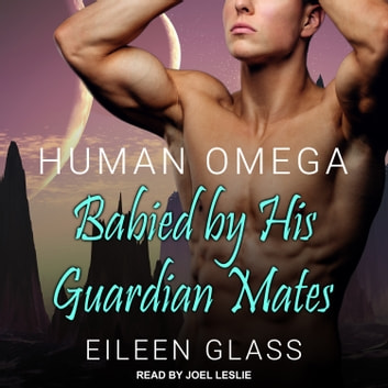 Human Omega - Babied By His Guardian Mates audiobook by Eileen Glass