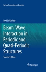 Beam-Wave Interaction in Periodic and Quasi-Periodic Structures ebook by Levi Schächter
