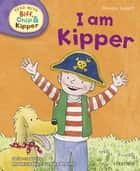 I Am Kipper (Read with Biff, Chip and Kipper Level 2) ebook by Roderick Hunt, Alex Brychta