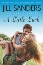 A Little Luck ebook by Jill Sanders