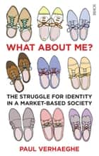 What about Me? - the struggle for identity in a market-based society eBook by Paul Verhaeghe, Jane Hedley-Prole