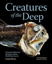 Creatures of the Deep: In Search of the Sea's Monsters and the World They Live In ebook by Hoyt, Erich