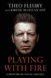 Playing With Fire ebook by Theo Fleury, Kirstie McLellan Day, Wayne Gretzky