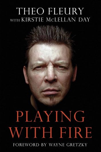 Playing With Fire ebook by Theo Fleury,Kirstie McLellan Day,Wayne Gretzky