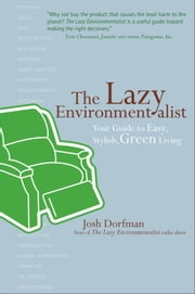 The Lazy Environmentalist - Your Guide to Easy, Stylish, Green Living ebook by Josh Dorfman