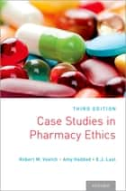 Case Studies in Pharmacy Ethics - Third Edition ebook by Robert M. Veatch, Amy Haddad, E.J. Last